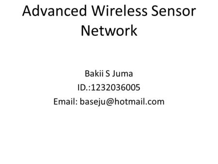 Advanced Wireless Sensor Network Bakii S Juma ID.:1232036005
