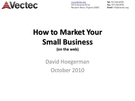 151 Enterprise Drive Newport News, Virginia 23603 Tel: 757-243-8700 Fax: 757-243-8701   How to Market Your Small Business.