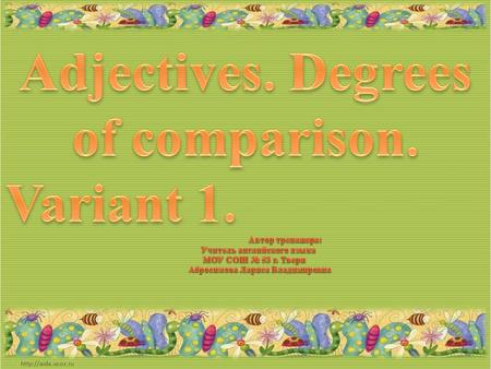 Make up the comparative and superlative degrees of comparison: hot - long - short - clever - silly - interesting - weak - wonderful - hotter – the hottest.