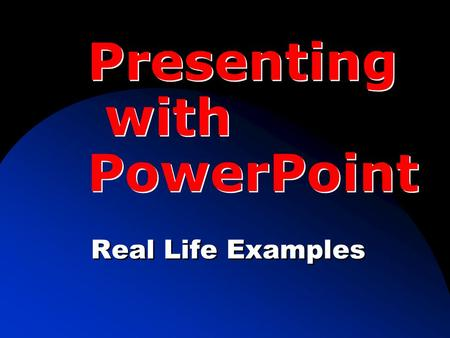 Presenting with PowerPoint Real Life Examples. 1. How can we use PowerPoint to present well? Two Big Questions: