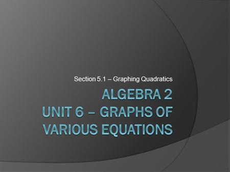Section 5.1 – Graphing Quadratics. REVIEW  Graphing.
