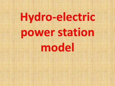 Hydro-electric power station model. The power station which we have honour to present for you, using the kinetic energy of water, however at targets of.