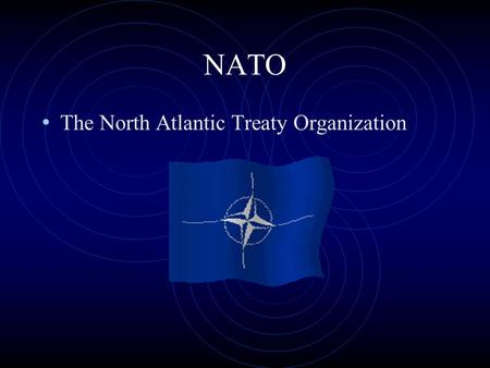 "NATO The North Atlantic Treaty Organization. What is NATO?  A political organization  A military organization ""NATO's fundamental role and enduring."