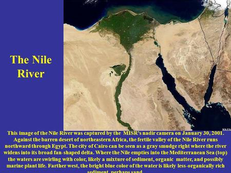The Nile River This image of the Nile River was captured by the MISR's nadir camera on January 30, 2001. Against the barren desert of northeastern Africa,