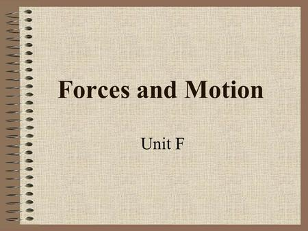 Forces and Motion Unit F. Ant Maze When things are in MOTION, we need to know: 1.Distance 2. Direction.
