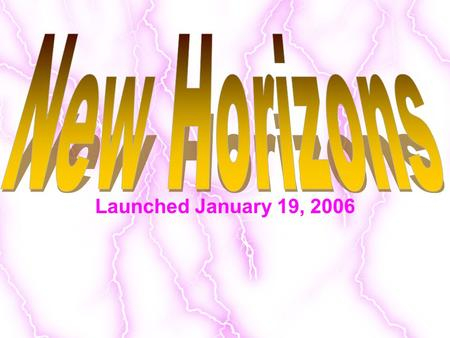 "Launched January 19, 2006. Scientists thinks Pluto's atmosphere will ""Freeze out"" so the team want to arrive while there is still a chance to ""see"""