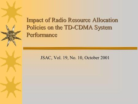 Impact of Radio Resource Allocation Policies on the TD-CDMA System Performance JSAC, Vol. 19, No. 10, October 2001.