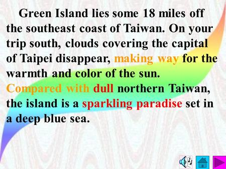 Green Island lies some 18 miles off the southeast coast of Taiwan. On your trip south, clouds covering the capital of Taipei disappear, making way for.