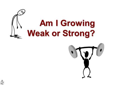 Am I Growing Weak or Strong?. S PIRITUAL G ROWTH D EPENDS O N … Proper nutrition, John 6:35, 48-51, 63, 68; 1 Peter 2:2Proper nutrition, John 6:35, 48-51,