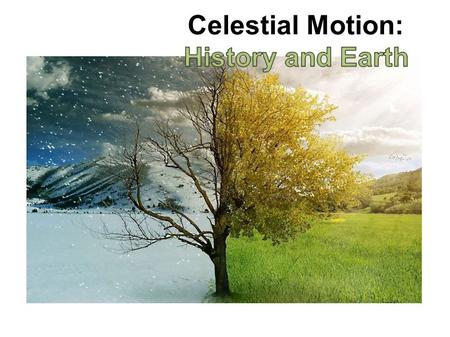 Celestial Motion: History and Earth.
