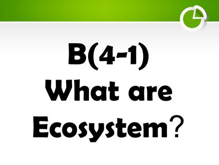 B(4-1) What are Ecosystem?.