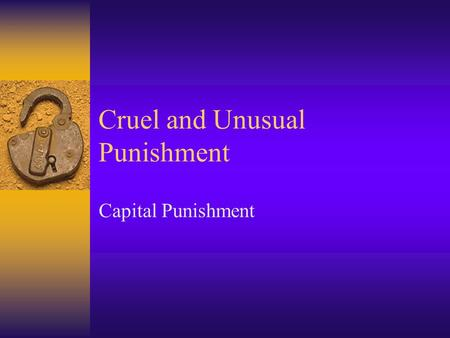 "Cruel and Unusual Punishment Capital Punishment. Fyodor Dostroyevsky wrote, ""A society should be judged not by how it treats its outstanding citizens."