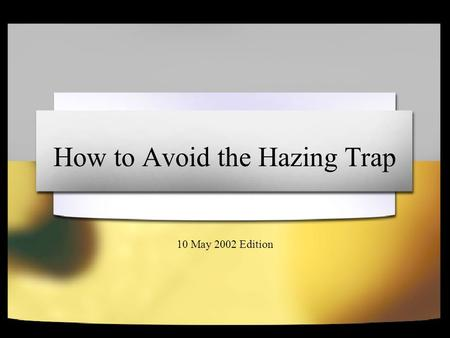 How to Avoid the Hazing Trap 10 May 2002 Edition.