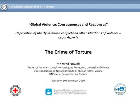 """Global Violence: Consequences and Responses"" Deprivation of liberty in armed conflict and other situations of violence – Legal Aspects The Crime of Torture."