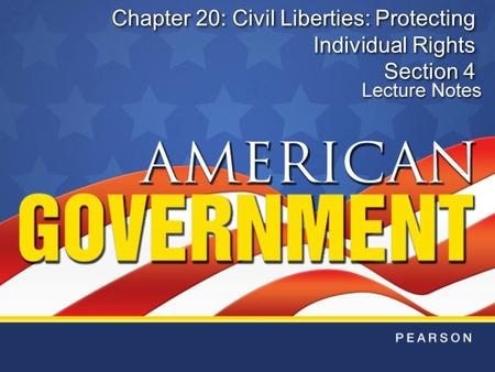 Chapter 20: Civil Liberties: Protecting Individual Rights Section 4.