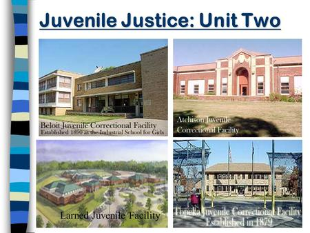 Juvenile Justice: Unit Two Larned Juvenile Facility.