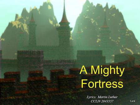 A Mighty Fortress Lyrics: Martin Luther CCLI# 2043557 1 of 4.