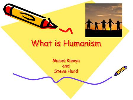 What is Humanism Moses Kamya and Steve Hurd. Humanism is not a religion It is a philosophy of life Humanist principles are held by both religious people.