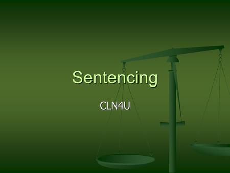 Sentencing CLN4U. Sentencing From Section 718.1 of the Criminal Code From Section 718.1 of the Criminal Code The fundamental purpose of sentencing is.