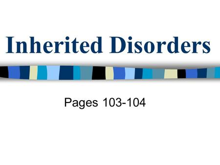 Inherited Disorders Pages 103-104.