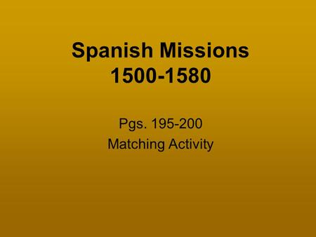 Pgs. 195-200 Matching Activity Spanish Missions 1500-1580 Pgs. 195-200 Matching Activity.