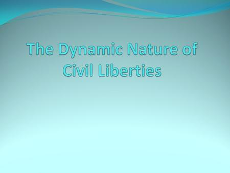 The Dynamic Nature of Civil Liberties