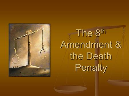 The 8 th Amendment & the Death Penalty. The 8 th Amendment Forbids: Forbids: Excessive Bail/Fines Excessive Bail/Fines Cruel & Unusual Punishment Cruel.