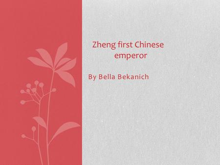 By Bella Bekanich Zheng first Chinese emperor. Chinese Emperor Zheng Just because you're an emperor doesn't mean you're nice. Zheng fought to be emperor,