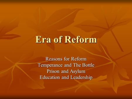 Era of Reform Reasons for Reform Temperance and The Bottle Prison and Asylum Education and Leadership.