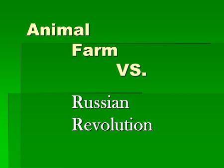 Animal 		Farm 				VS. Russian 			 		Revolution.