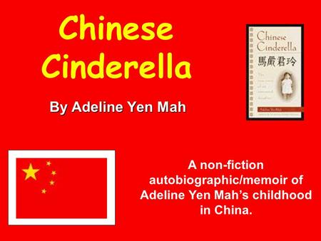 Chinese Cinderella By Adeline Yen Mah A non-fiction autobiographic/memoir of Adeline Yen Mah's childhood in China.