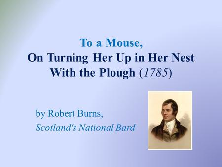 To a Mouse, On Turning Her Up in Her Nest With the Plough (1785)