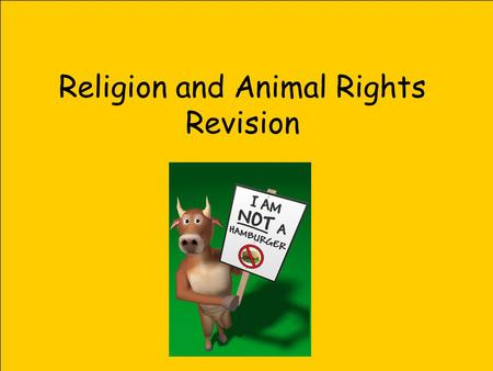 Religion and Animal Rights Revision. Animal rights Animals are often used for medical experiments in order to improve the lives of humans. Without animal.