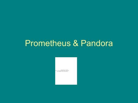 Prometheus & Pandora. Prometheus Titan known for his wily intelligence, who stole fire from Zeus and gave it to mortals for their use. His myth has been.