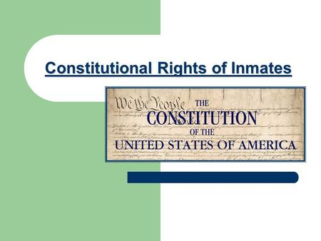 Constitutional Rights of Inmates. What inmates give up The biggest thing inmates lose is their _____________ The right to free ____________ The right.