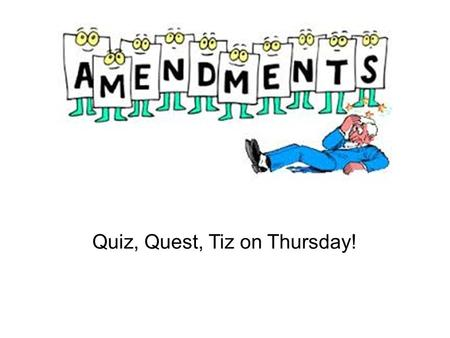 Quiz, Quest, Tiz on Thursday!. Process for Amending the US Constitution (27 so far…!) Proposal: –by ____ vote in both Houses of Congress (26/27 this way)