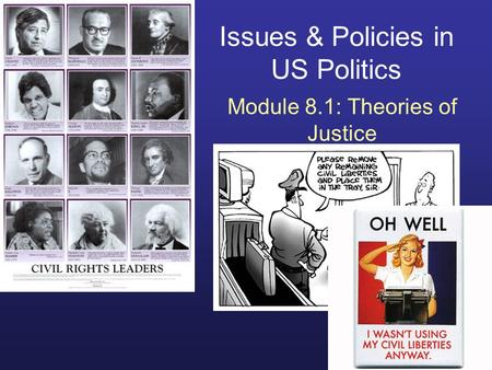 Issues & Policies in US Politics Module 8.1: Theories of Justice.