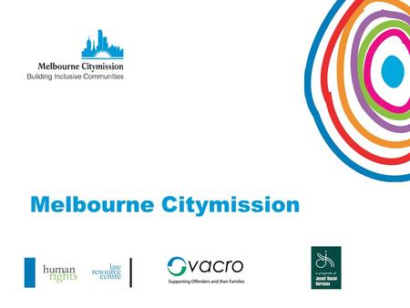 Melbourne Citymission. Melbourne Citymission: Responding to Service Provision in a Human Rights Framework Promotes independence, human dignity, and living.