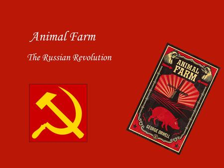 Animal Farm The Russian Revolution. Introduction to Communism and Animal Farm In 1945 the fear of communism was spreading across the globe. An author.