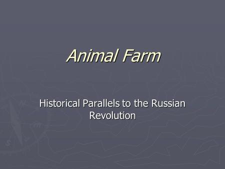 Animal Farm Historical Parallels to the Russian Revolution.