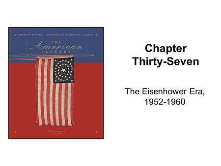 Chapter Thirty-Seven The Eisenhower Era, 1952-1960.