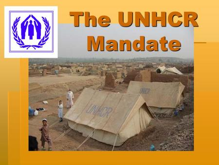"The UNHCR Mandate. Quick facts UNHCR Some 6,500 staff are working in 116 countries assisting 20,800,000 ""persons of concern"" 2006 budget of USD 1,47 billion."