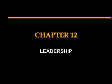 CHAPTER 12 LEADERSHIP. n What is leadership? the ability to influence, inspire and direct the actions of a person/group towards the accomplishment of.