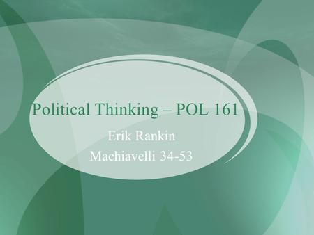 Political Thinking – POL 161 Erik Rankin Machiavelli 34-53.
