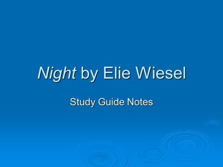 Night by Elie Wiesel Study Guide Notes. Night Study Guide Notes  The original title Elie Wiesel gave the novel was And the World Has Remained Silent.