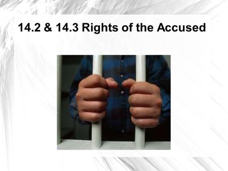 14.2 & 14.3 Rights of the Accused. When the government accuses someone of a crime...  They still have rights!  Innocent until proven guilty.