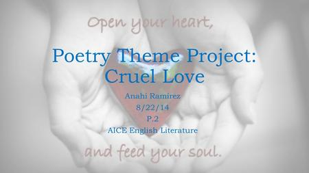Poetry Theme Project: Cruel Love Anahi Ramirez 8/22/14 P.2 AICE English Literature.
