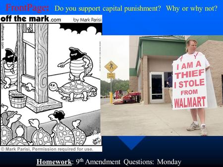 Homework: 9 th Amendment Questions: Monday FrontPage: Do you support capital punishment? Why or why not?