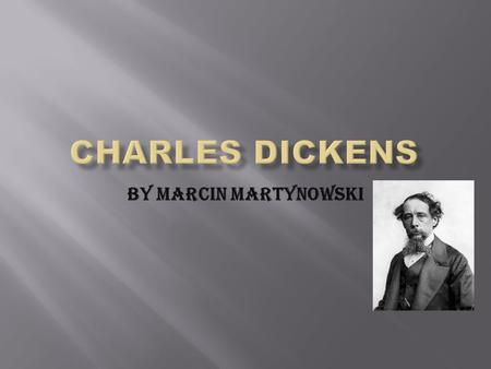 By Marcin MArtynowski. Famous Author Charles Dickens is probably the most famous author in the English Language.