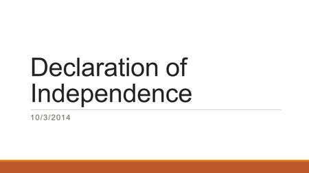 Declaration of Independence 10/3/2014. Declaration of Independence Format Preamble Grievances against the British Crown listed Statement of Independence.